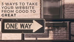 3 ways to take your website from good to great